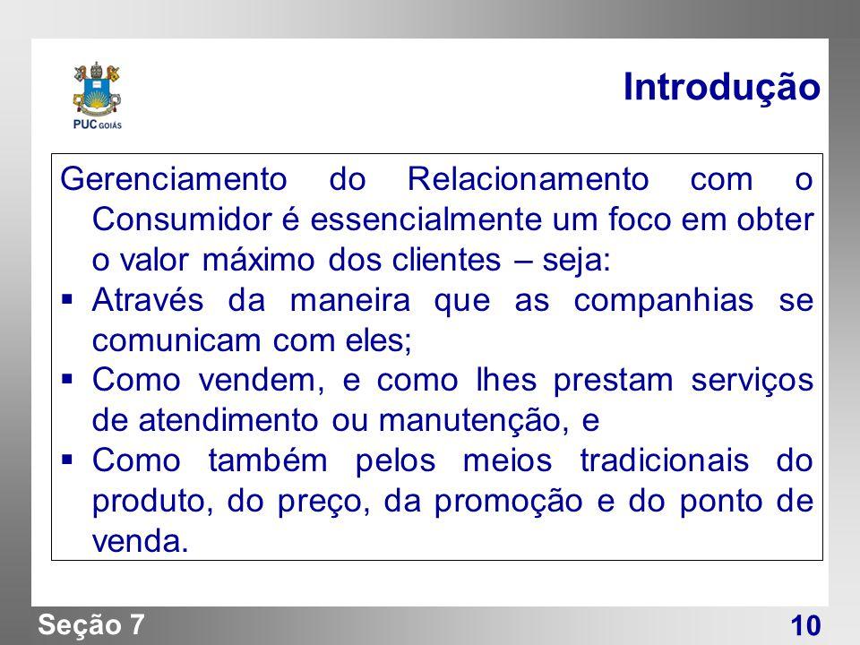 Introdução Gerenciamento do Relacionamento com o Consumidor é essencialmente um foco em obter o valor máximo dos clientes – seja: