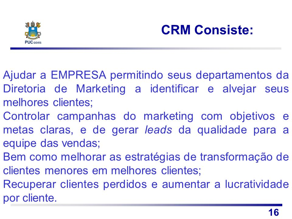 CRM Consiste: Ajudar a EMPRESA permitindo seus departamentos da Diretoria de Marketing a identificar e alvejar seus melhores clientes;