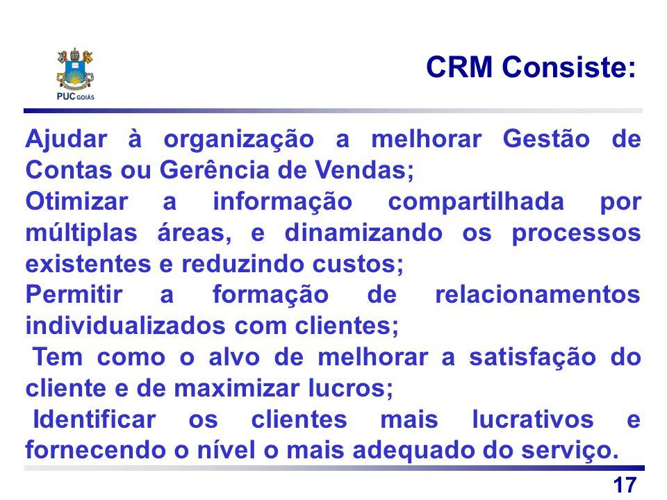 CRM Consiste: Ajudar à organização a melhorar Gestão de Contas ou Gerência de Vendas;
