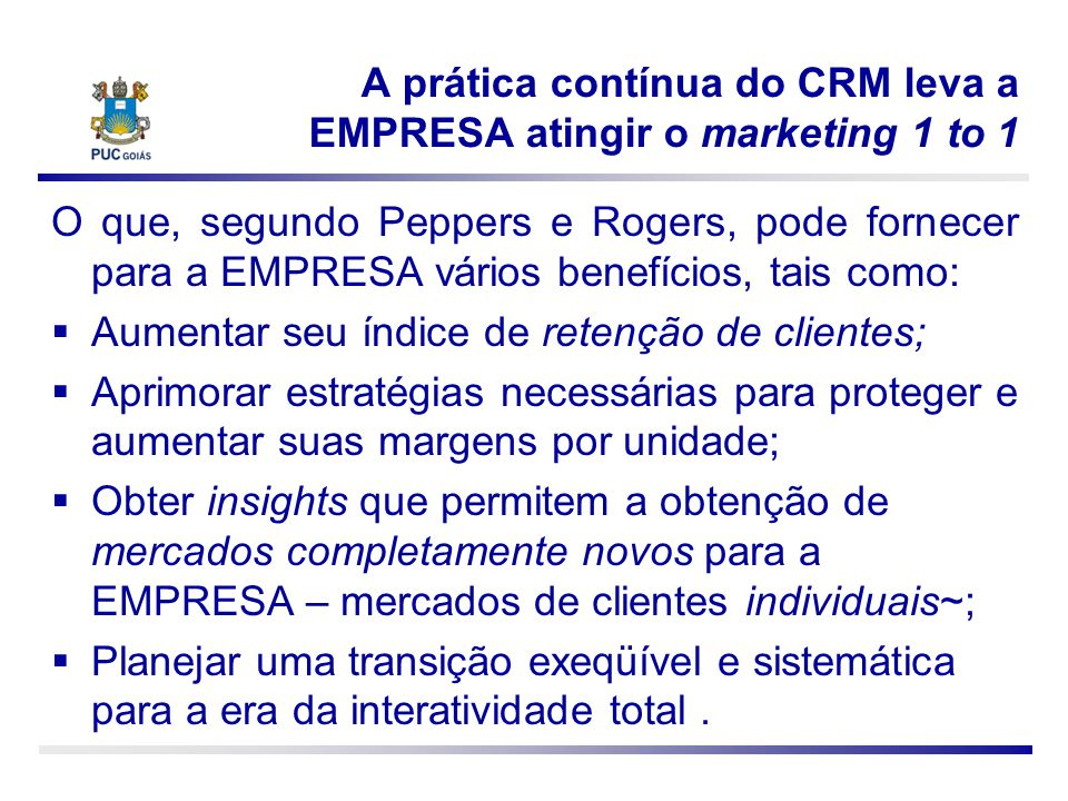 A prática contínua do CRM leva a EMPRESA atingir o marketing 1 to 1