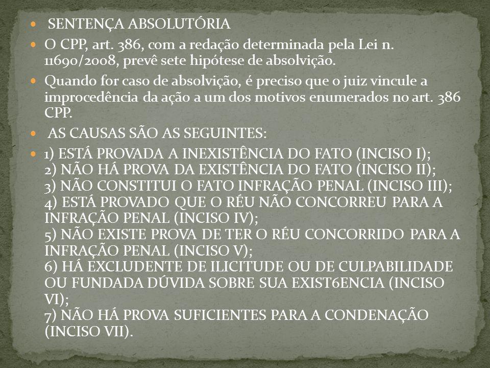 SENTENÇA ABSOLUTÓRIA O CPP, art. 386, com a redação determinada pela Lei n. 11690/2008, prevê sete hipótese de absolvição.