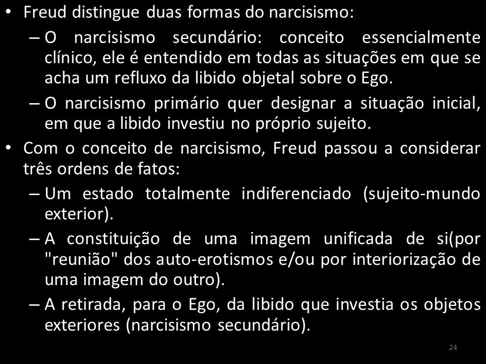 Freud distingue duas formas do narcisismo:
