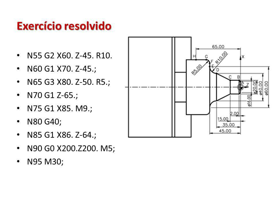 Exercício resolvido N55 G2 X60. Z-45. R10. N60 G1 X70. Z-45.;