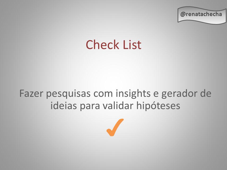 @renatachecha Check List Fazer pesquisas com insights e gerador de ideias para validar hipóteses ✔