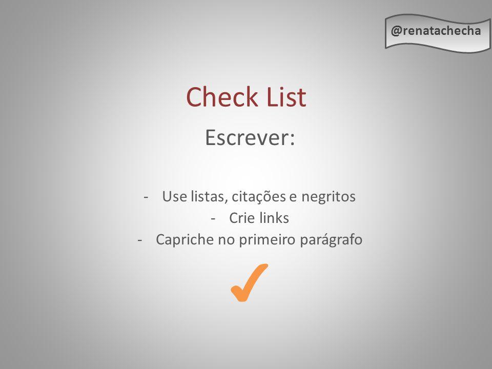 ✔ Check List Escrever: Use listas, citações e negritos Crie links