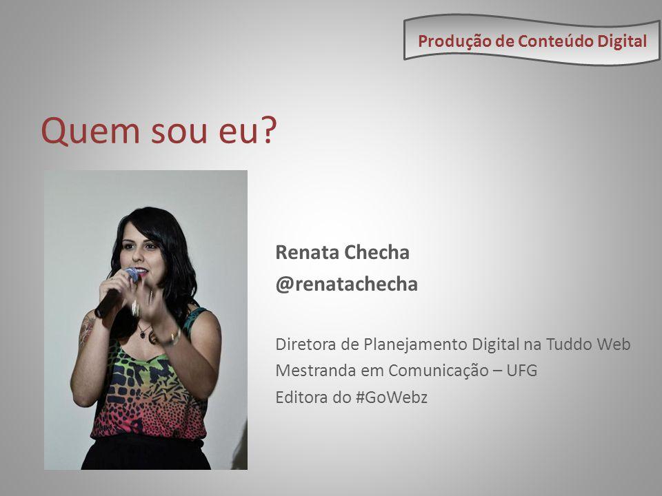 Quem sou eu Renata Checha @renatachecha Produção de Conteúdo Digital