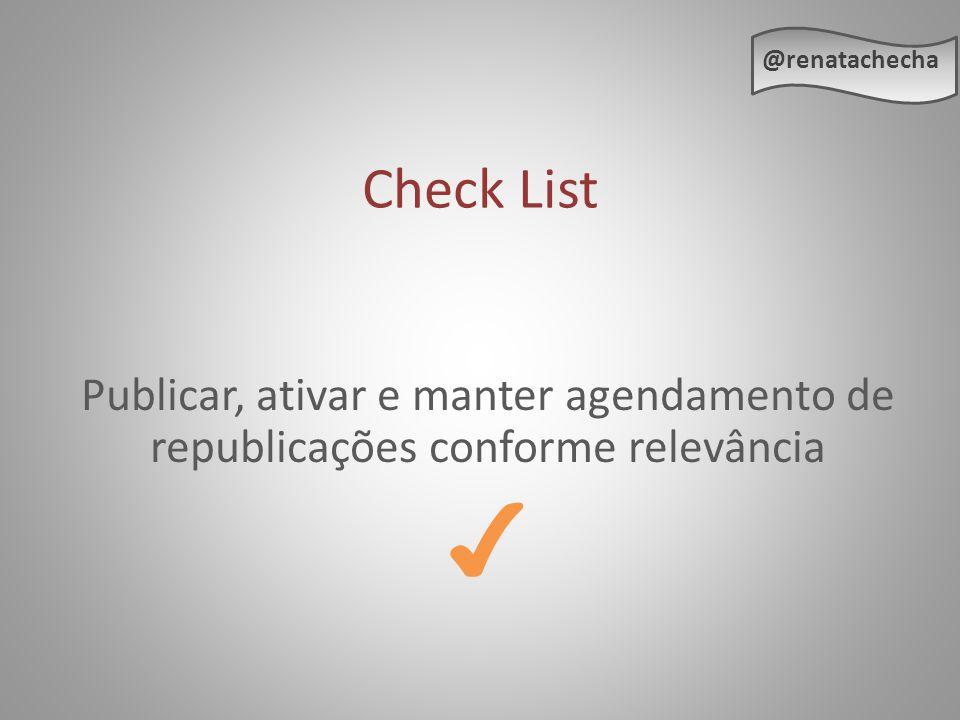 @renatachecha Check List. Publicar, ativar e manter agendamento de republicações conforme relevância.