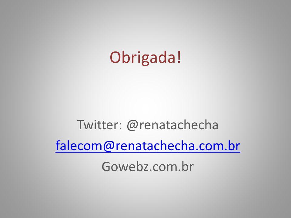 Twitter: @renatachecha falecom@renatachecha.com.br Gowebz.com.br
