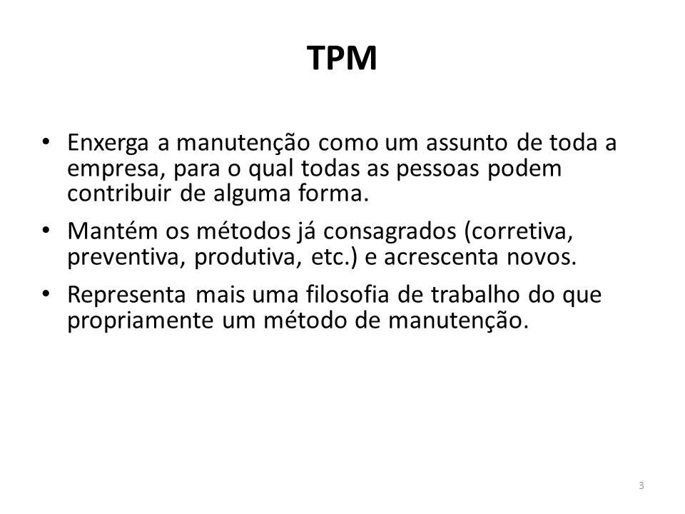TPM Enxerga a manutenção como um assunto de toda a empresa, para o qual todas as pessoas podem contribuir de alguma forma.
