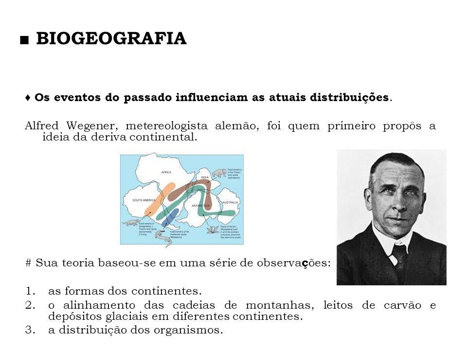■ BIOGEOGRAFIA ♦ Os eventos do passado influenciam as atuais distribuições.
