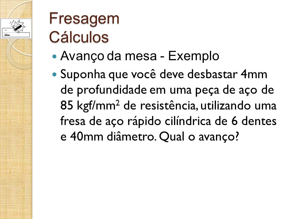 Fresagem Cálculos Avanço da mesa - Exemplo
