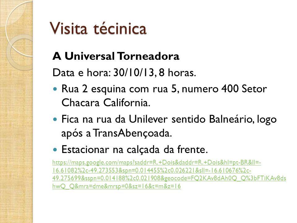 Visita técinica A Universal Torneadora Data e hora: 30/10/13, 8 horas.