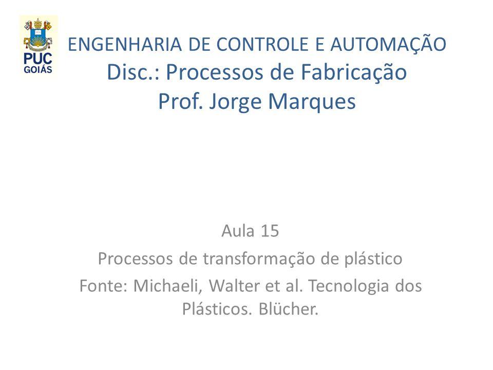 ENGENHARIA DE CONTROLE E AUTOMAÇÃO Disc.: Processos de Fabricação Prof. Jorge Marques