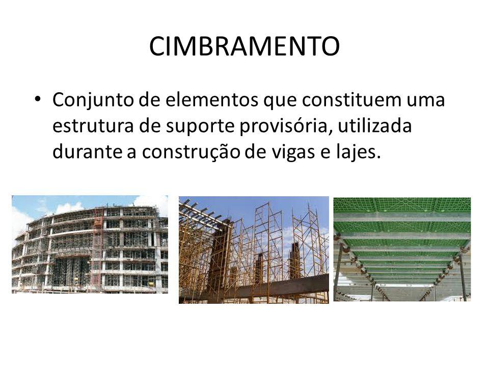 CIMBRAMENTO Conjunto de elementos que constituem uma estrutura de suporte provisória, utilizada durante a construção de vigas e lajes.