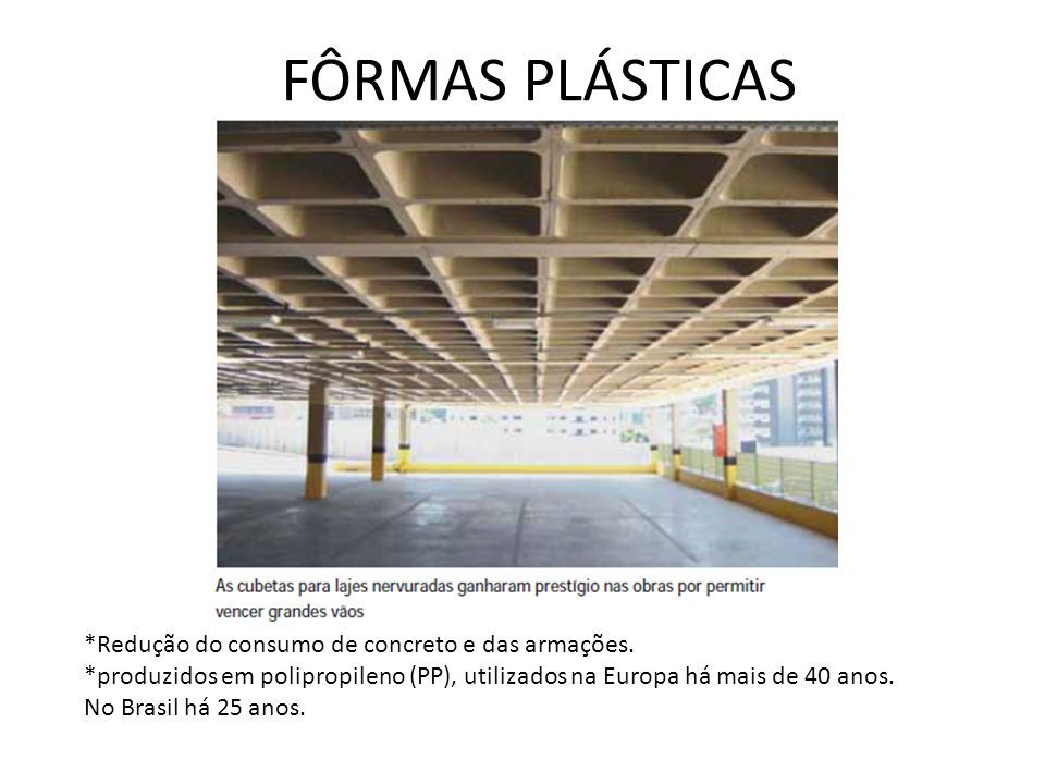 FÔRMAS PLÁSTICAS *Redução do consumo de concreto e das armações.