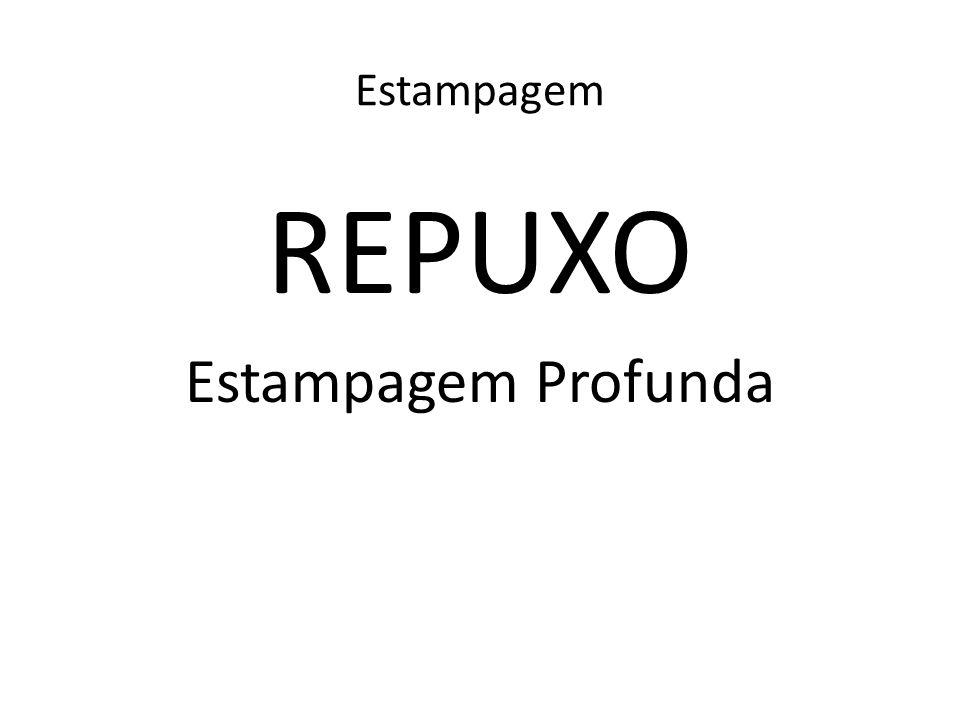 Estampagem REPUXO Estampagem Profunda