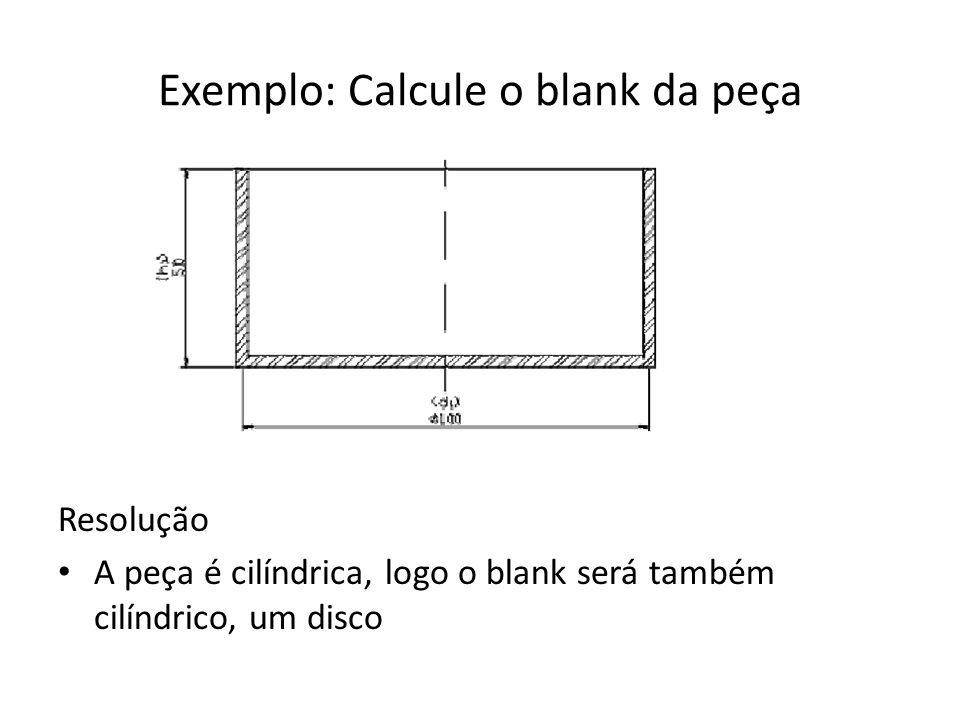 Exemplo: Calcule o blank da peça