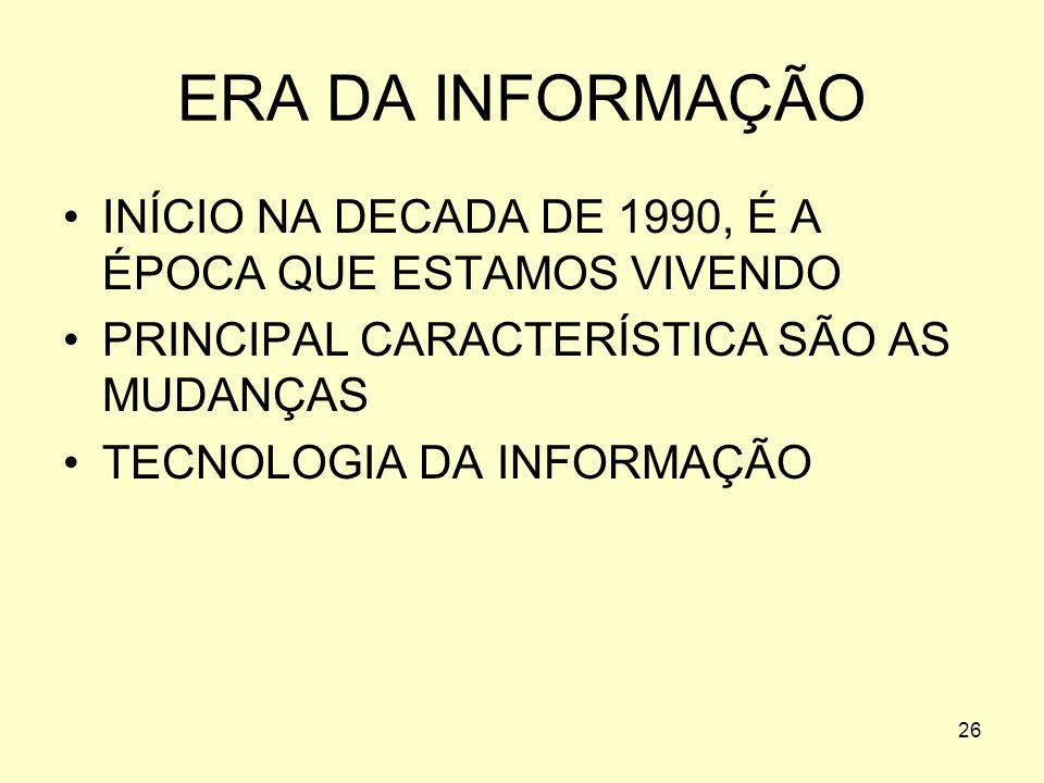 ERA DA INFORMAÇÃO INÍCIO NA DECADA DE 1990, É A ÉPOCA QUE ESTAMOS VIVENDO. PRINCIPAL CARACTERÍSTICA SÃO AS MUDANÇAS.