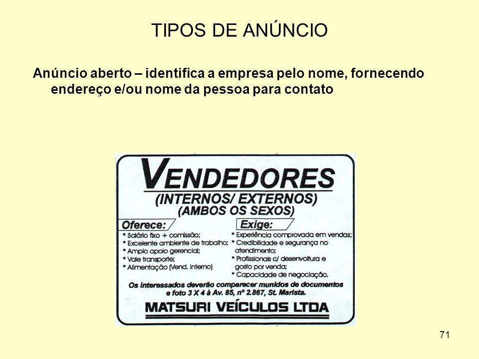 TIPOS DE ANÚNCIO Anúncio aberto – identifica a empresa pelo nome, fornecendo endereço e/ou nome da pessoa para contato.
