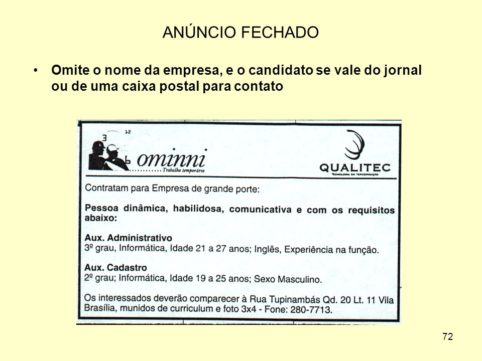 ANÚNCIO FECHADO Omite o nome da empresa, e o candidato se vale do jornal ou de uma caixa postal para contato.
