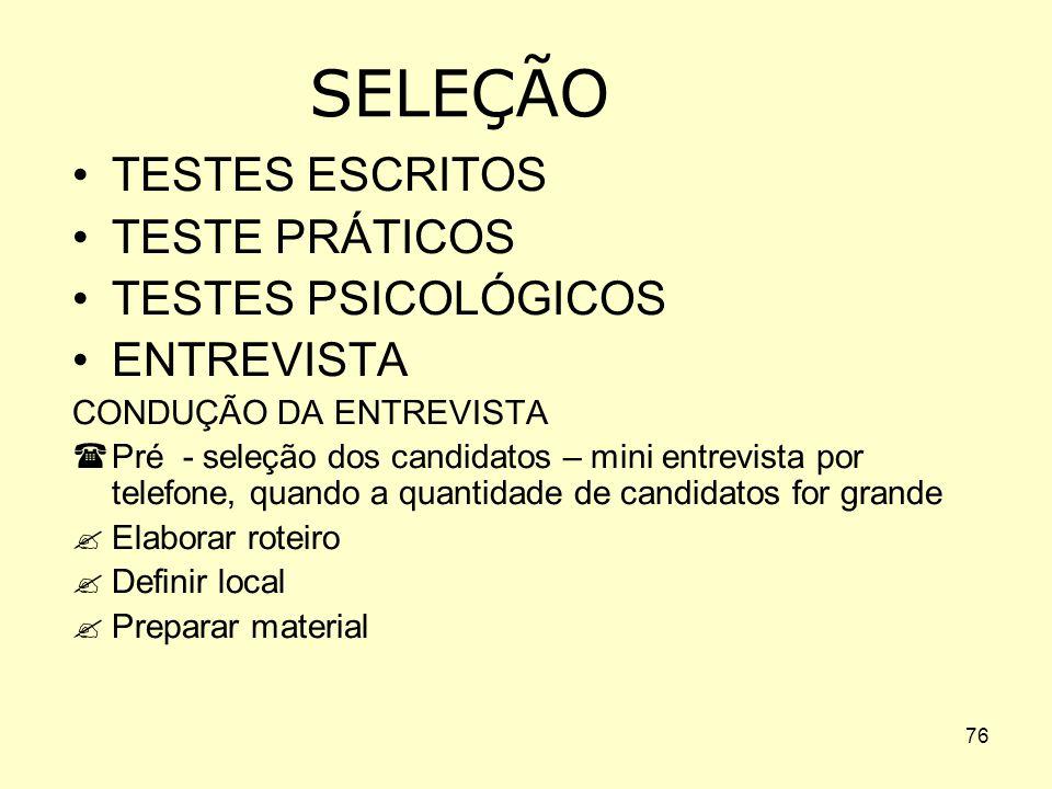 SELEÇÃO TESTES ESCRITOS TESTE PRÁTICOS TESTES PSICOLÓGICOS ENTREVISTA