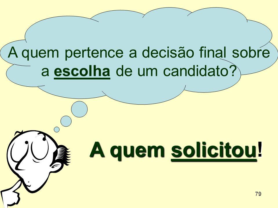 A quem pertence a decisão final sobre a escolha de um candidato