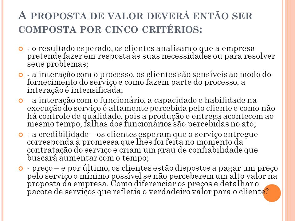 A proposta de valor deverá então ser composta por cinco critérios:
