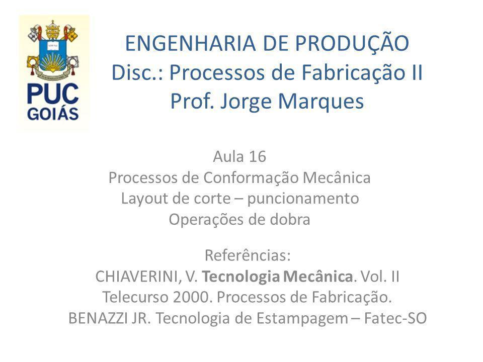 ENGENHARIA DE PRODUÇÃO Disc. : Processos de Fabricação II Prof