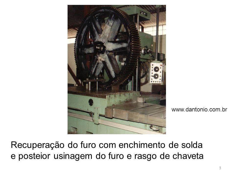 www.dantonio.com.br Recuperação do furo com enchimento de solda e posteior usinagem do furo e rasgo de chaveta.