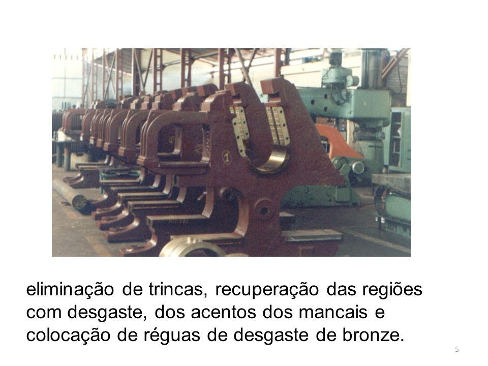 eliminação de trincas, recuperação das regiões com desgaste, dos acentos dos mancais e colocação de réguas de desgaste de bronze.