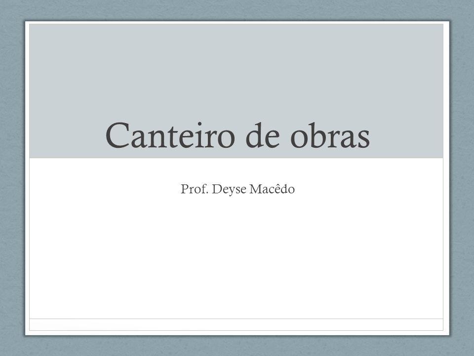 Canteiro de obras Prof. Deyse Macêdo