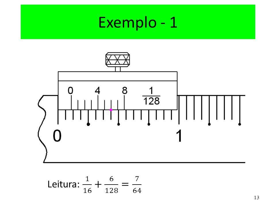 Exemplo - 1 Leitura: 1 16 + 6 128 = 7 64