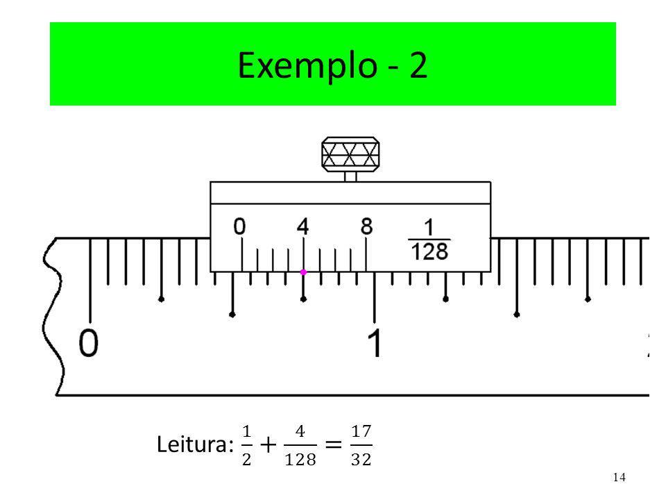 Exemplo - 2 Leitura: 1 2 + 4 128 = 17 32