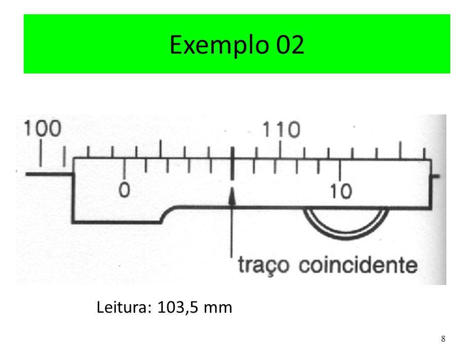 Exemplo 02 Leitura: 103,5 mm