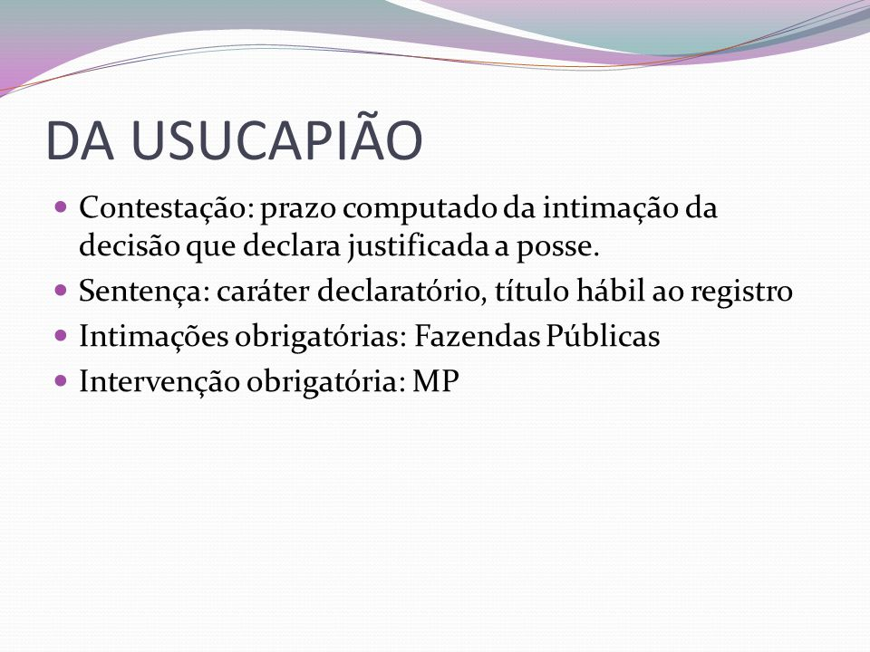 DA USUCAPIÃO Contestação: prazo computado da intimação da decisão que declara justificada a posse.