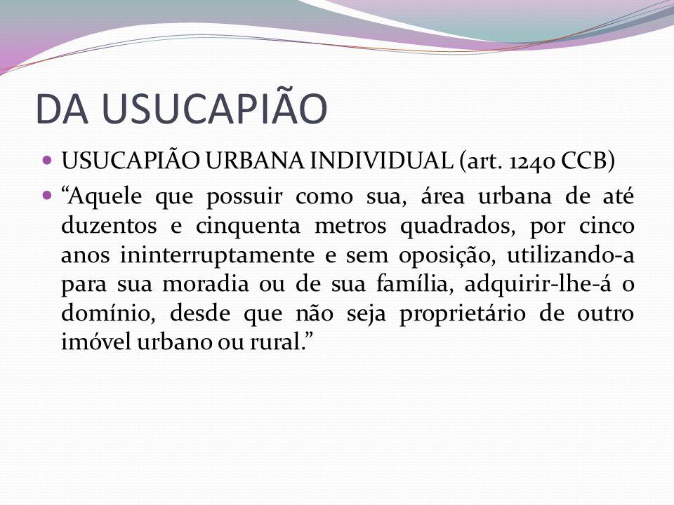 DA USUCAPIÃO USUCAPIÃO URBANA INDIVIDUAL (art. 1240 CCB)