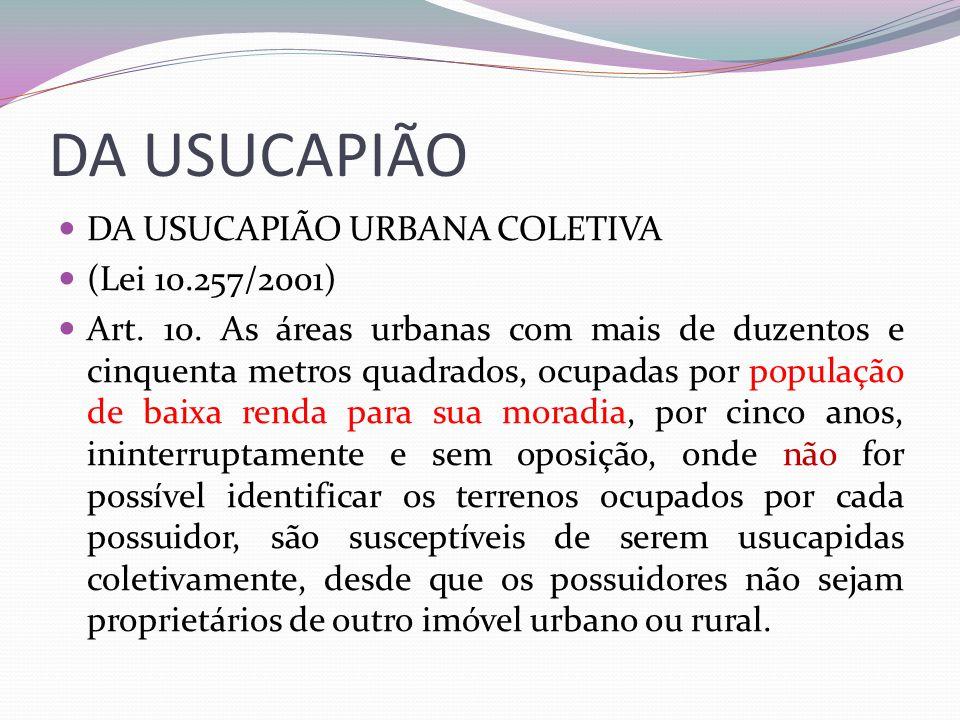 DA USUCAPIÃO DA USUCAPIÃO URBANA COLETIVA (Lei 10.257/2001)