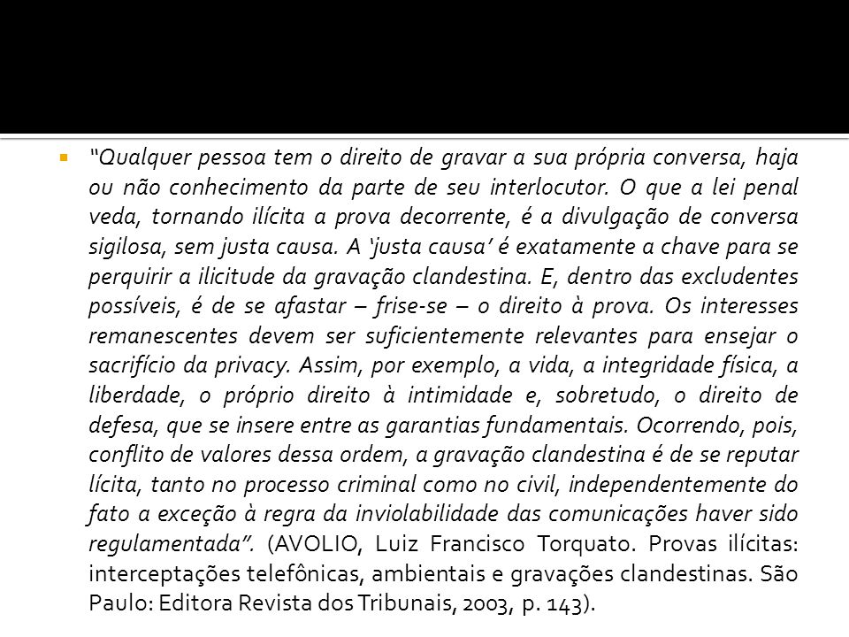 Qualquer pessoa tem o direito de gravar a sua própria conversa, haja ou não conhecimento da parte de seu interlocutor.