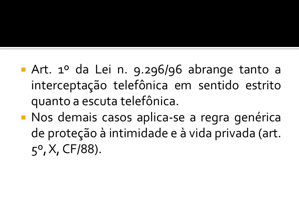 Art. 1º da Lei n. 9.296/96 abrange tanto a interceptação telefônica em sentido estrito quanto a escuta telefônica.