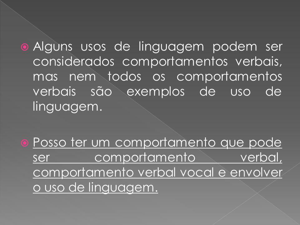 Alguns usos de linguagem podem ser considerados comportamentos verbais, mas nem todos os comportamentos verbais são exemplos de uso de linguagem.