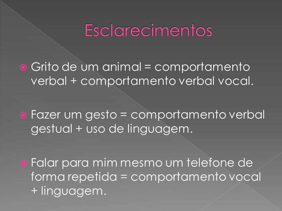 Esclarecimentos Grito de um animal = comportamento verbal + comportamento verbal vocal.