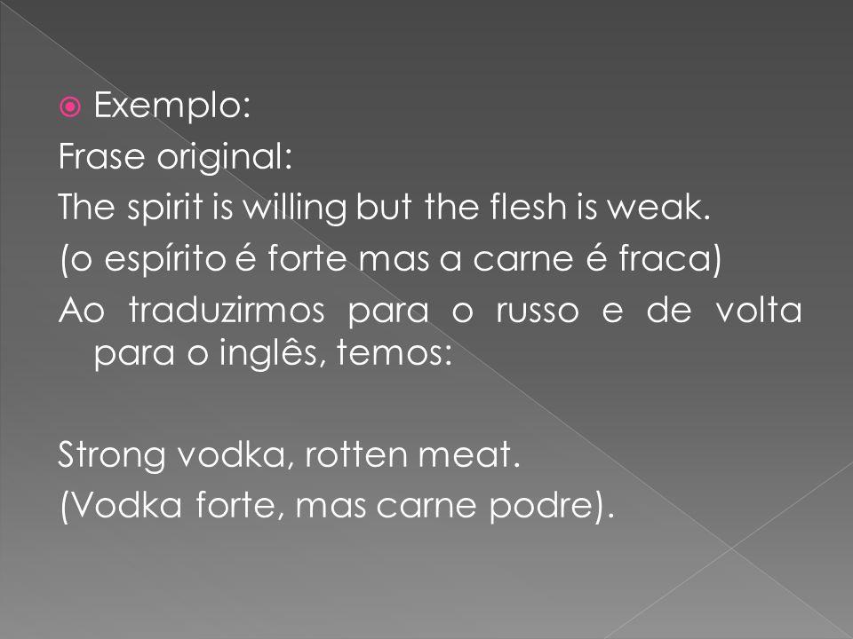 Exemplo: Frase original: The spirit is willing but the flesh is weak. (o espírito é forte mas a carne é fraca)