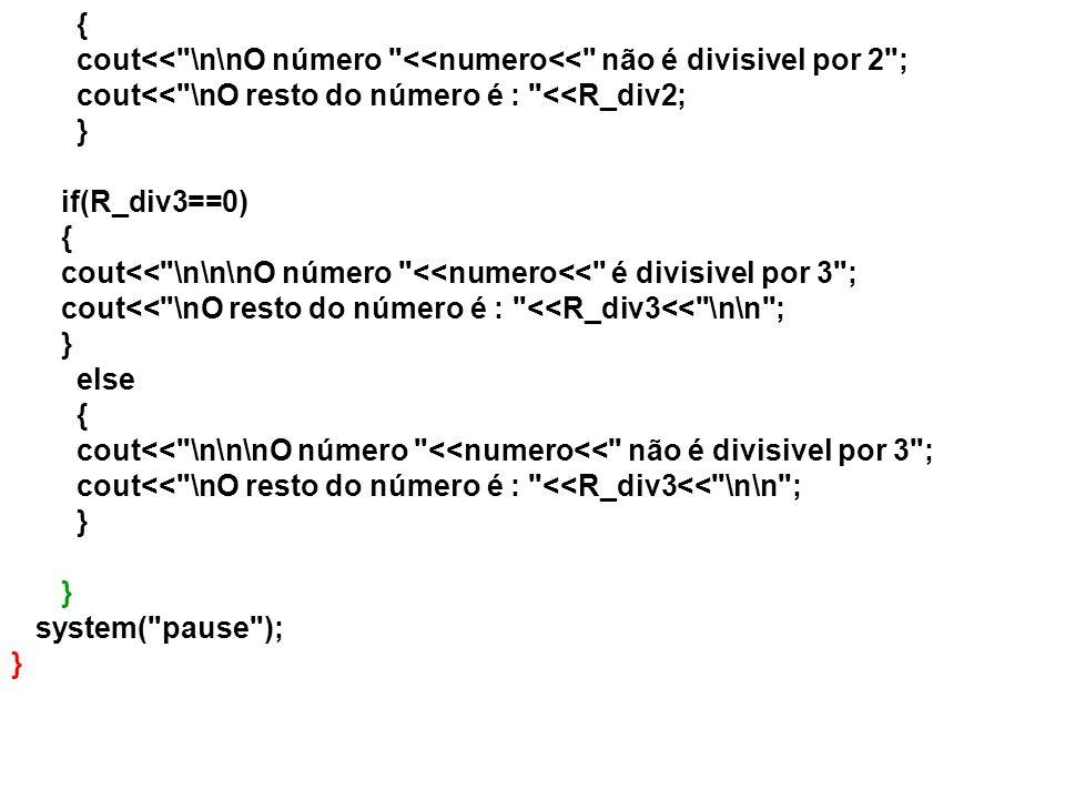 { cout<< \n\nO número <<numero<< não é divisivel por 2 ; cout<< \nO resto do número é : <<R_div2;