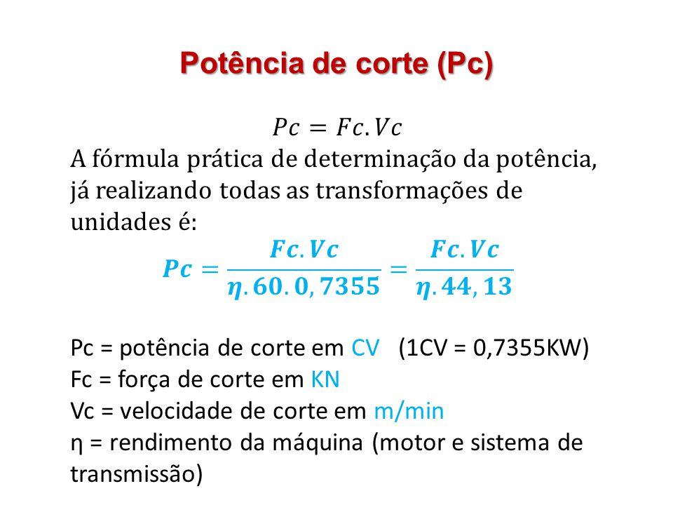 Potência de corte (Pc) 𝑃𝑐=𝐹𝑐.𝑉𝑐