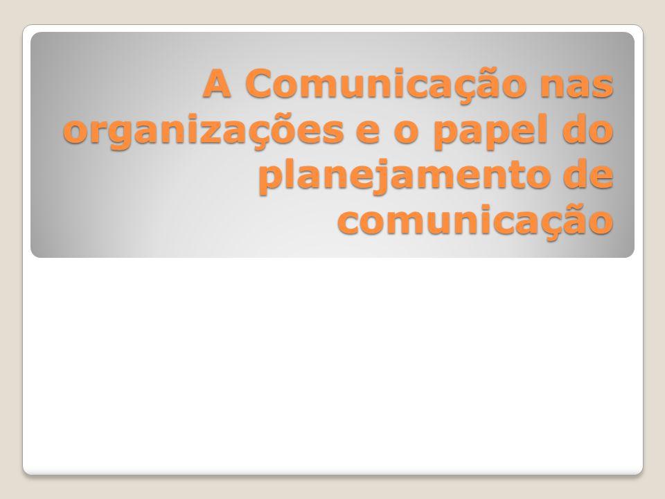 A Comunicação nas organizações e o papel do planejamento de comunicação
