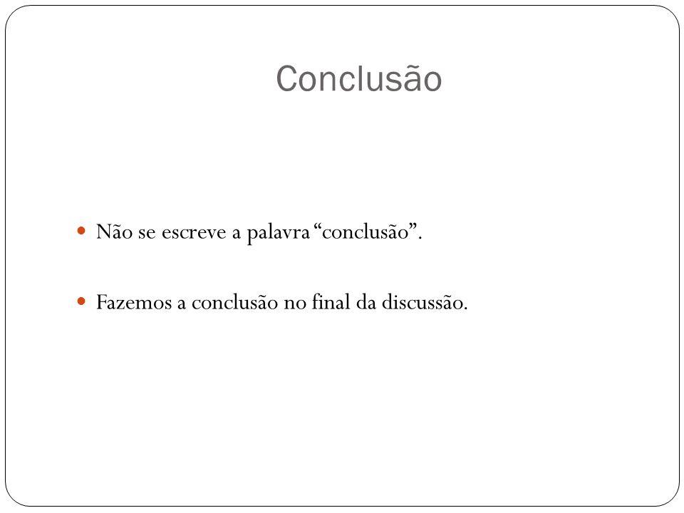 Conclusão Não se escreve a palavra conclusão .