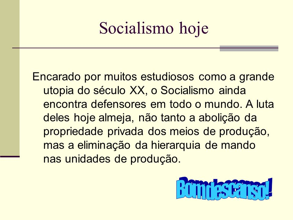 Socialismo hoje Bom descanso!