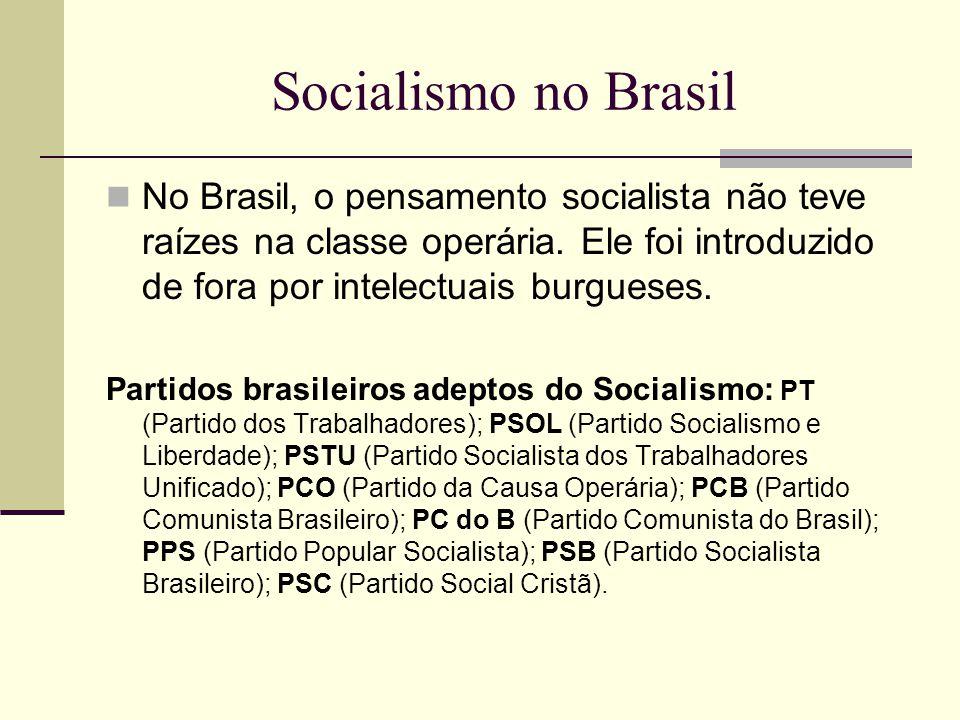 Socialismo no Brasil No Brasil, o pensamento socialista não teve raízes na classe operária. Ele foi introduzido de fora por intelectuais burgueses.