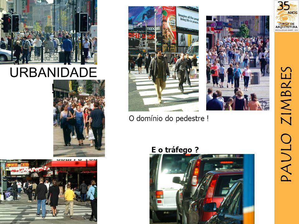URBANIDADE ! O domínio do pedestre ! PAULO ZIMBRES E o tráfego