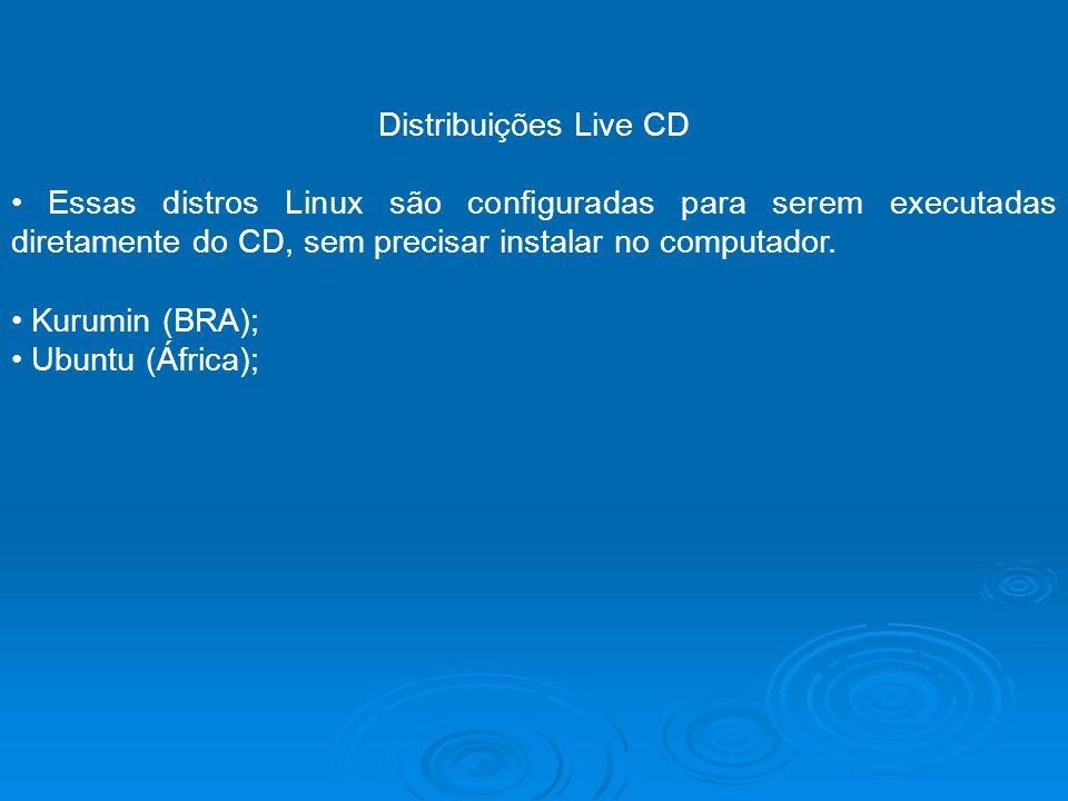 Distribuições Live CD • Essas distros Linux são configuradas para serem executadas diretamente do CD, sem precisar instalar no computador.